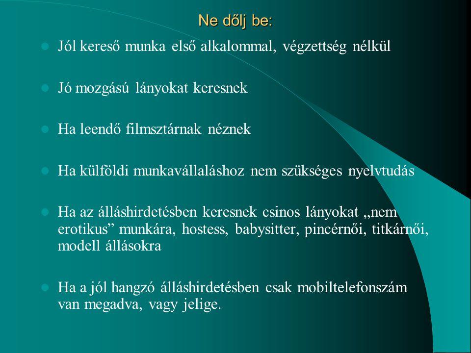 Ne dőlj be:  Jól kereső munka első alkalommal, végzettség nélkül  Jó mozgású lányokat keresnek  Ha leendő filmsztárnak néznek  Ha külföldi munkavá