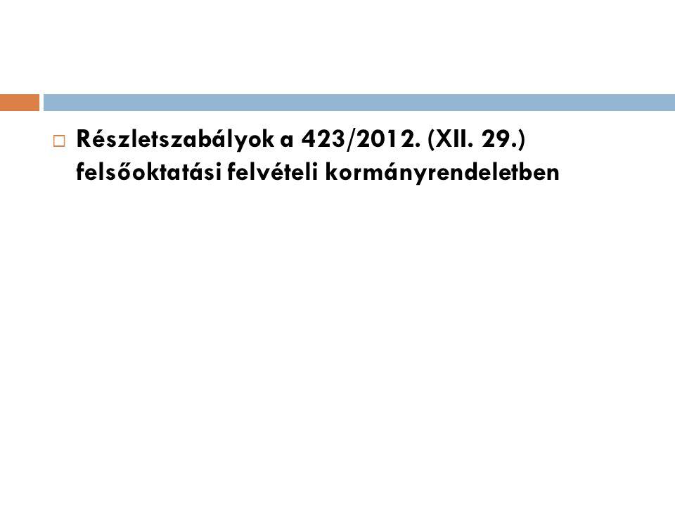  Részletszabályok a 423/2012. (XII. 29.) felsőoktatási felvételi kormányrendeletben