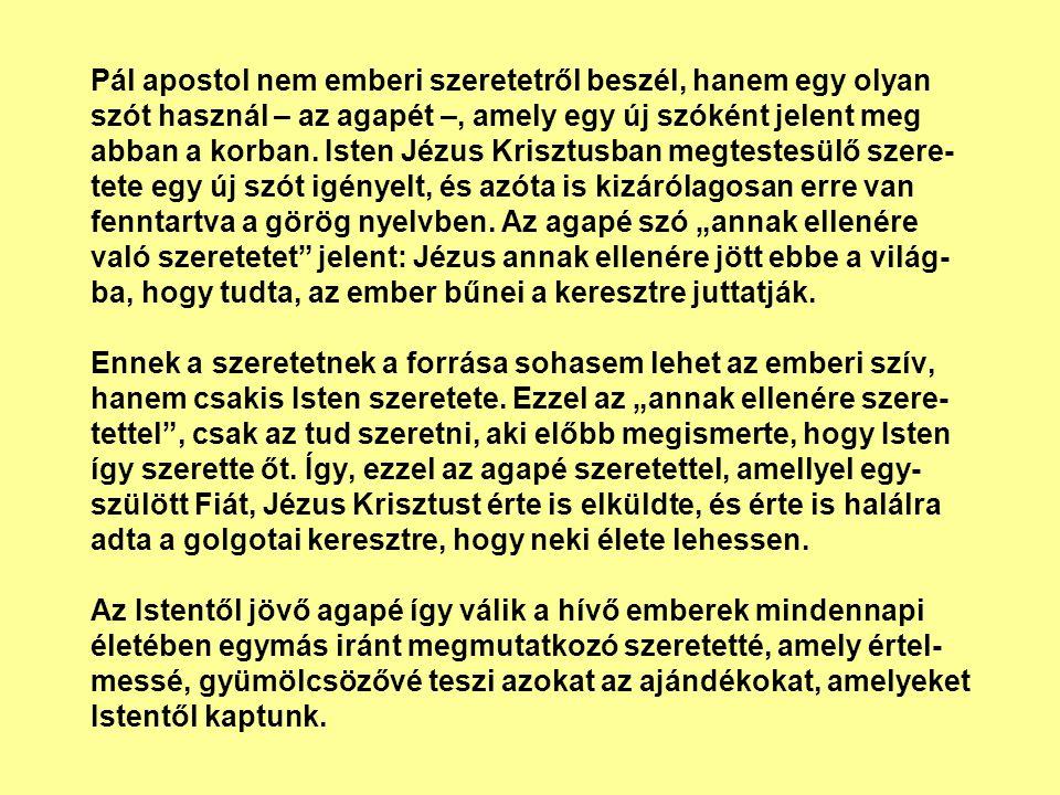 Pál apostol nem emberi szeretetről beszél, hanem egy olyan szót használ – az agapét –, amely egy új szóként jelent meg abban a korban. Isten Jézus Kri