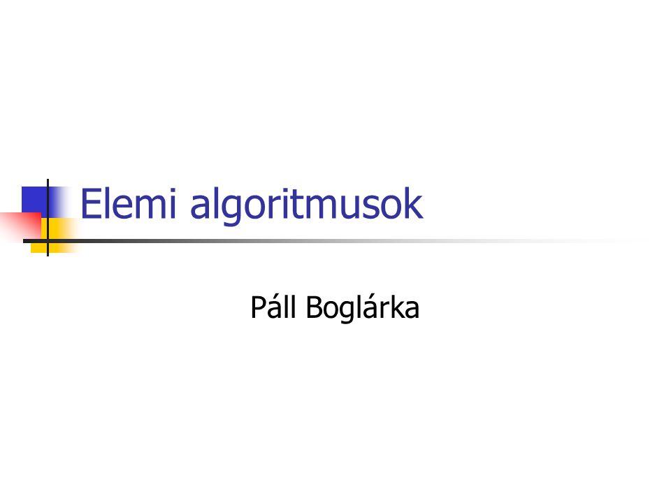 Elemi algoritmusok:  Az elemi algoritmusok a klasszikus feladatokra adnak megoldásokat: Pl: 1.