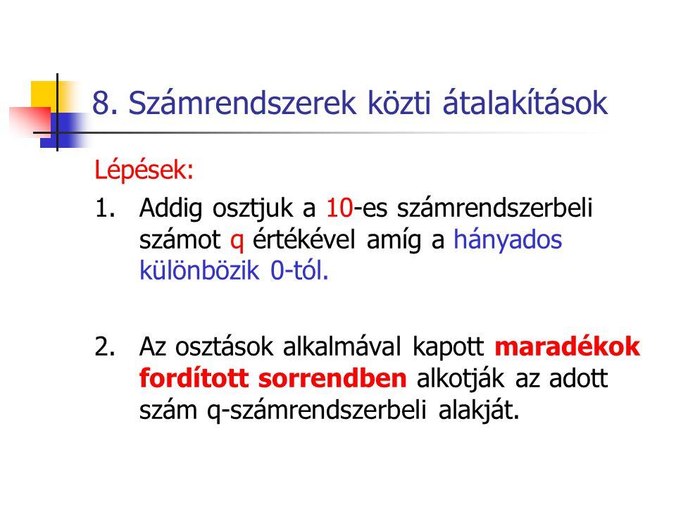 8. Számrendszerek közti átalakítások Lépések: 1.Addig osztjuk a 10-es számrendszerbeli számot q értékével amíg a hányados különbözik 0-tól. 2.Az osztá