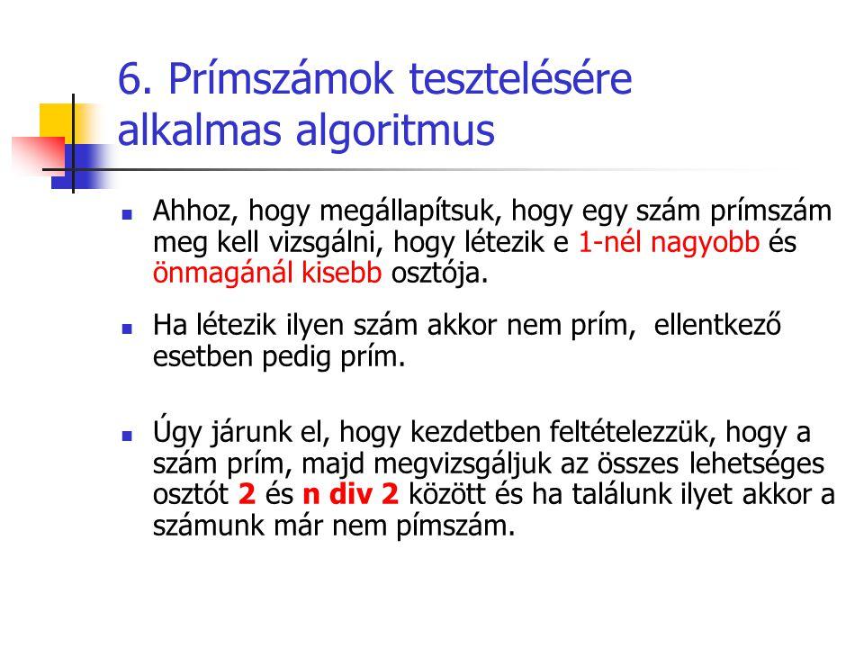 Példa  n= 41  feltételezem n prim  Vizsgálom az osztóit 2 és 20 között  2, 3, 4, 5, 6, 7, 8, 9, 10, 11, 12, 13, 14, 15, 16, 17, 18, 19, 20  n=169  feltételezem n prim  Vizsgálom az osztóit 2 és 84 között 2, 3, 4, 5, 6, 7, 8, 9, 10, 11, 12, 13 169 mod 13 = 0 tehát a szám nem prím 41 mod osztó <> 0 minden esetben, tehát n prím
