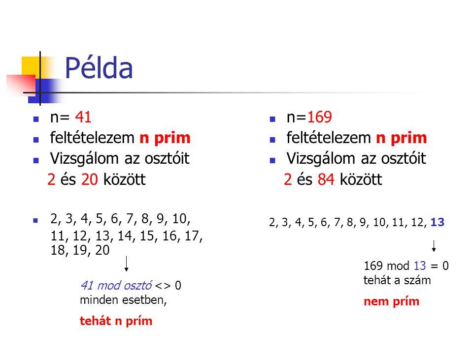 Példa  n= 41  feltételezem n prim  Vizsgálom az osztóit 2 és 20 között  2, 3, 4, 5, 6, 7, 8, 9, 10, 11, 12, 13, 14, 15, 16, 17, 18, 19, 20  n=169