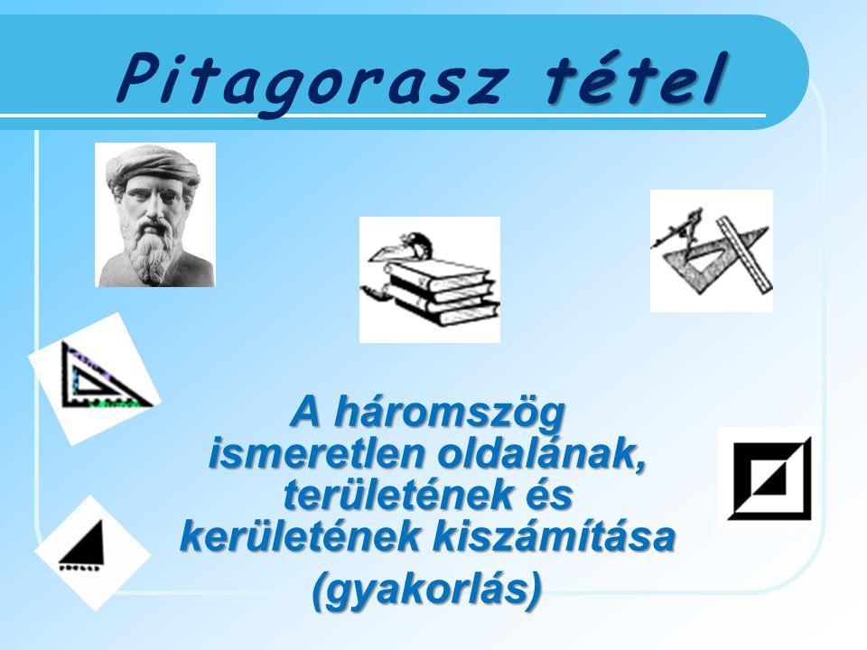 Pitagorasz t tt tétel A háromszög ismeretlen oldalának, területének és kerületének kiszámítása (gyakorlás)