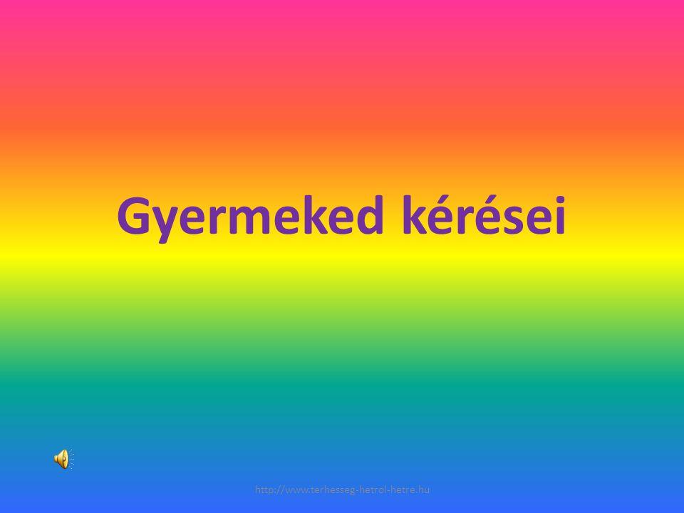 Gyermeked kérései http://www.terhesseg-hetrol-hetre.hu