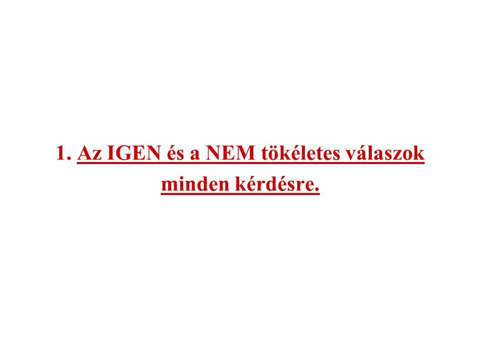 1. Az IGEN és a NEM tökéletes válaszok minden kérdésre.