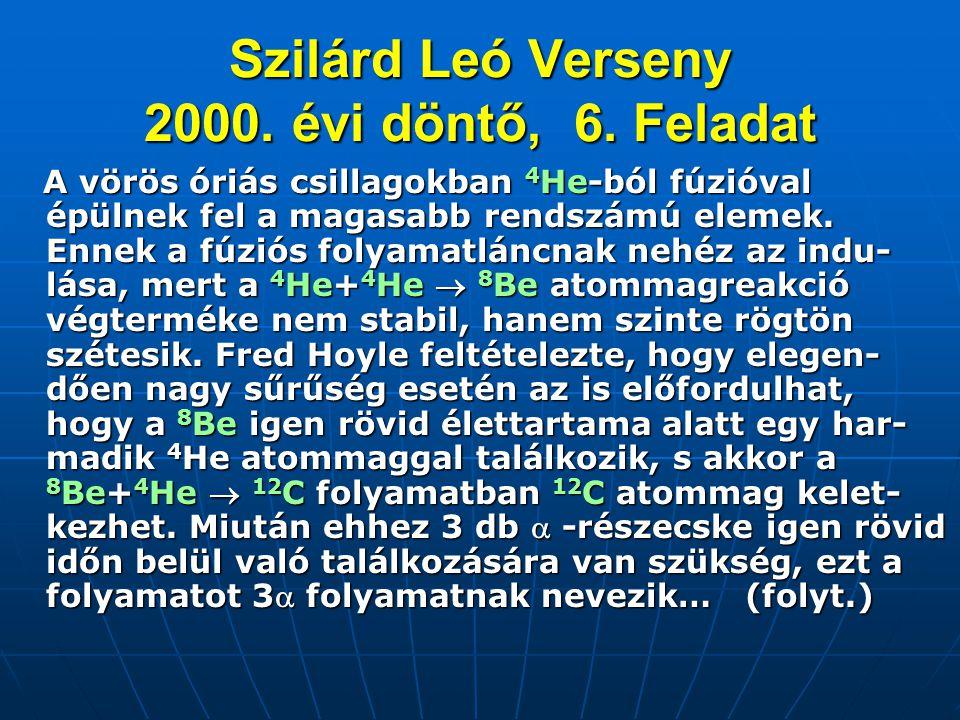 Szilárd Leó Verseny 2000. évi döntő, 6. Feladat A vörös óriás csillagokban 4 He-ból fúzióval épülnek fel a magasabb rendszámú elemek. Ennek a fúziós f