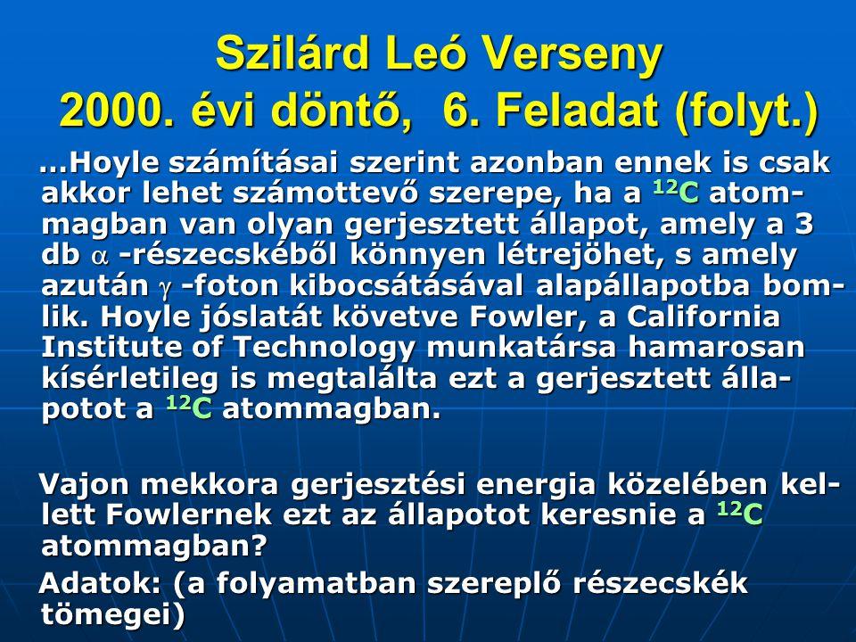 Szilárd Leó Verseny 2000. évi döntő, 6. Feladat (folyt.) …Hoyle számításai szerint azonban ennek is csak akkor lehet számottevő szerepe, ha a 12 C ato