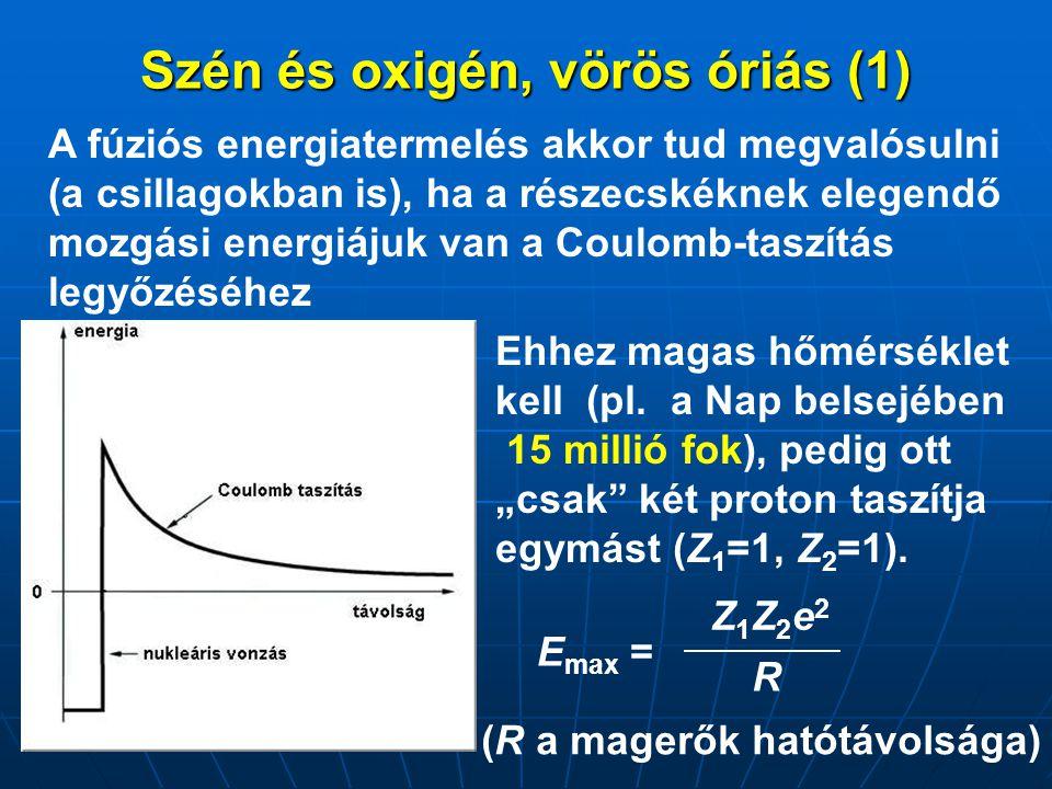 Szén és oxigén, vörös óriás (1) A fúziós energiatermelés akkor tud megvalósulni (a csillagokban is), ha a részecskéknek elegendő mozgási energiájuk va