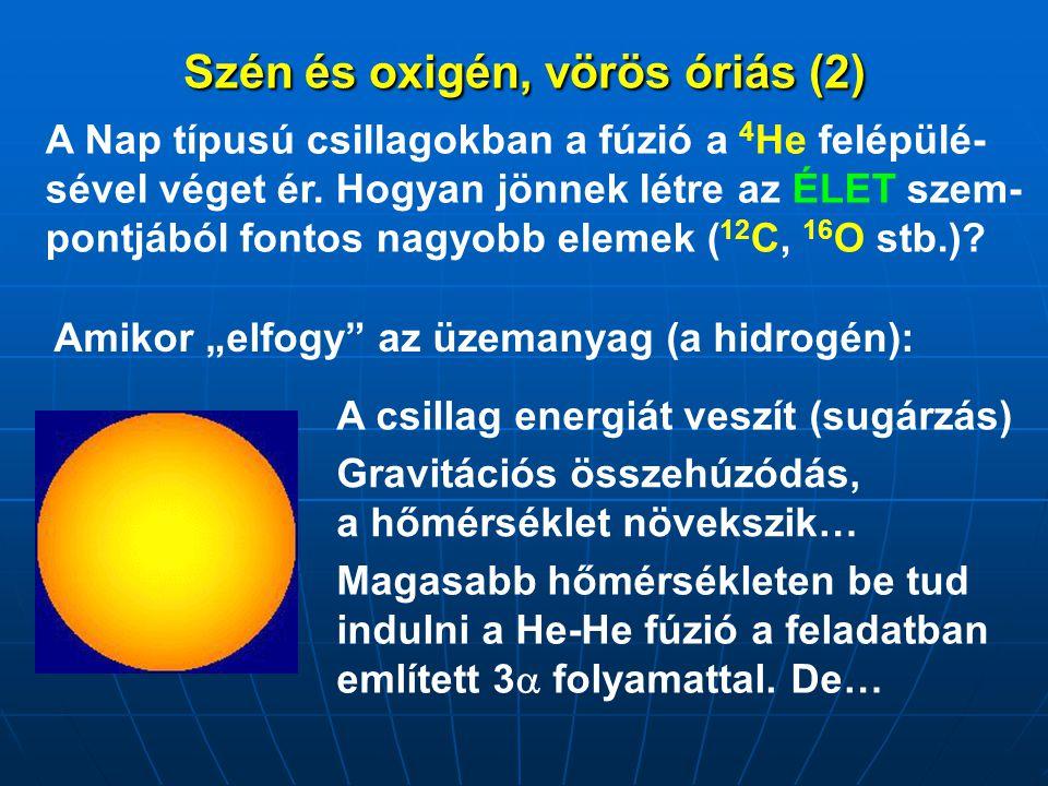 Szén és oxigén, vörös óriás (2) A Nap típusú csillagokban a fúzió a 4 He felépülé- sével véget ér. Hogyan jönnek létre az ÉLET szem- pontjából fontos