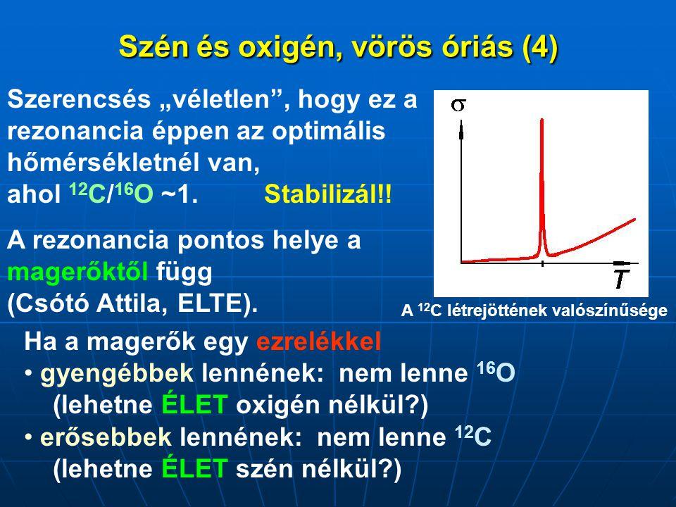 """Szén és oxigén, vörös óriás (4) Szerencsés """"véletlen"""", hogy ez a rezonancia éppen az optimális hőmérsékletnél van, ahol 12 C/ 16 O ~1. Stabilizál!! Ha"""