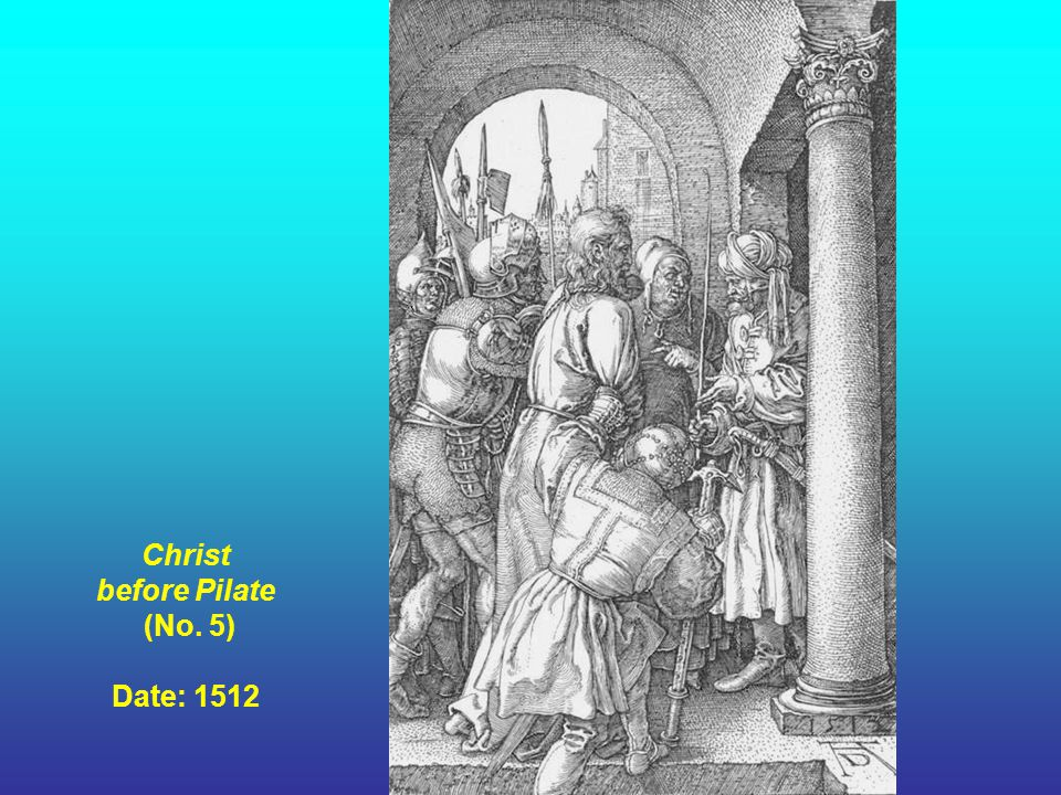 Christ before Pilate (No. 5) Date: 1512