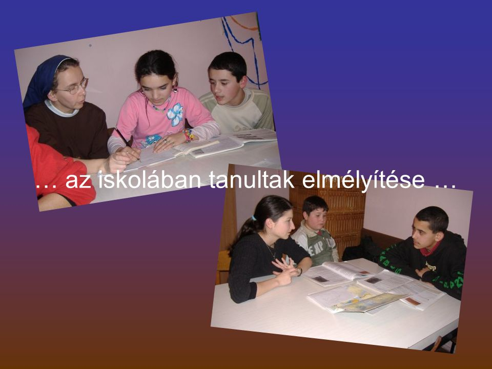 … az iskolában tanultak elmélyítése …