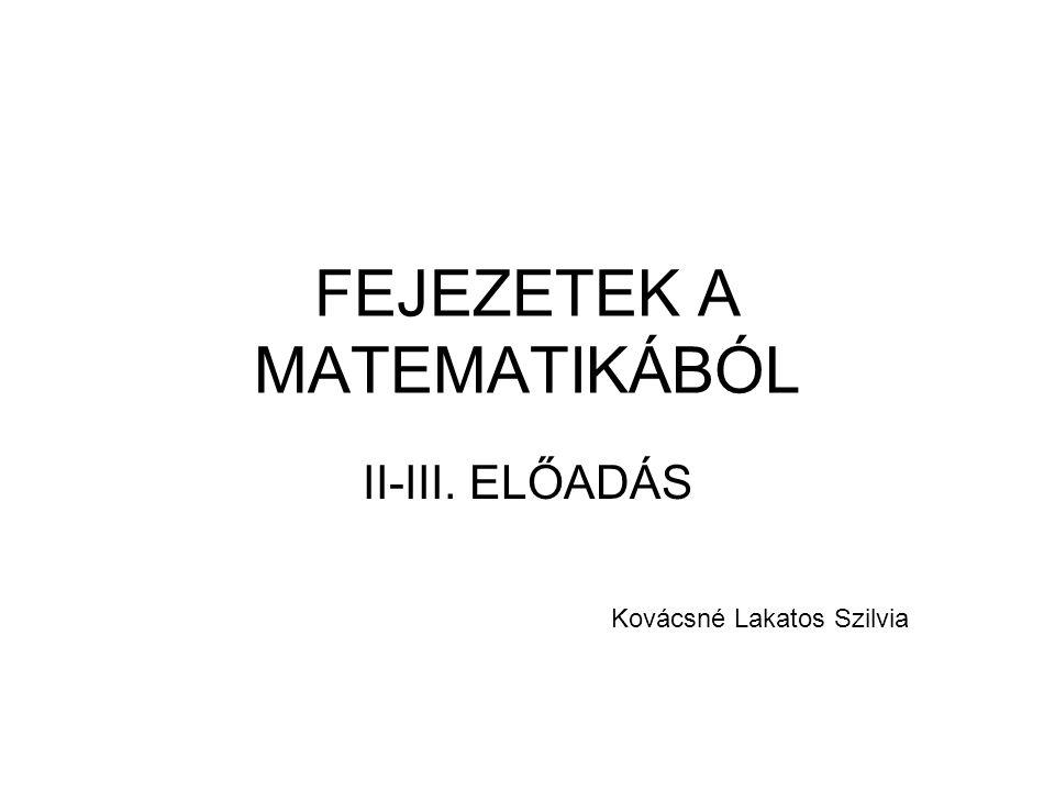 FEJEZETEK A MATEMATIKÁBÓL II-III. ELŐADÁS Kovácsné Lakatos Szilvia