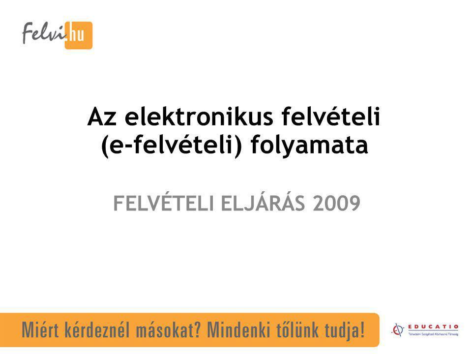 Az elektronikus felvételi (e-felvételi) folyamata FELVÉTELI ELJÁRÁS 2009