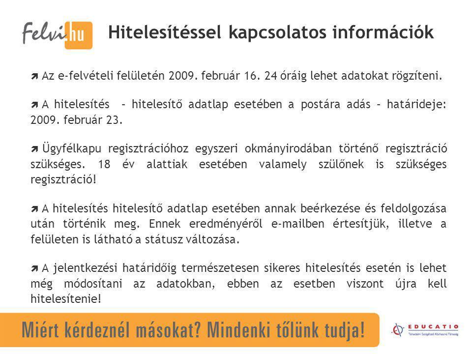 Hitelesítéssel kapcsolatos információk  Az e-felvételi felületén 2009. február 16. 24 óráig lehet adatokat rögzíteni.  A hitelesítés – hitelesítő ad