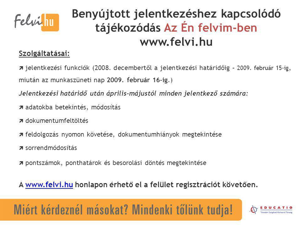 Benyújtott jelentkezéshez kapcsolódó tájékozódás Az Én felvim-ben www.felvi.hu Szolgáltatásai:  jelentkezési funkciók (2008. decembertől a jelentkezé