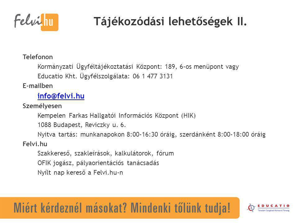Tájékozódási lehetőségek II. Telefonon Kormányzati Ügyféltájékoztatási Központ: 189, 6-os menüpont vagy Educatio Kht. Ügyfélszolgálata: 06 1 477 3131