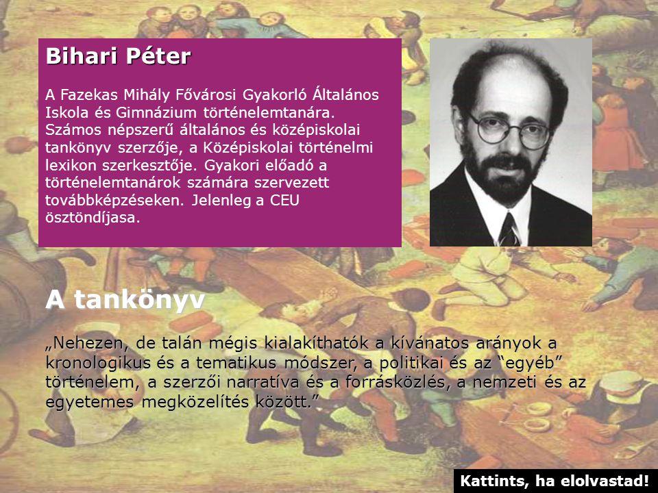 Bihari Péter A Fazekas Mihály Fővárosi Gyakorló Általános Iskola és Gimnázium történelemtanára.