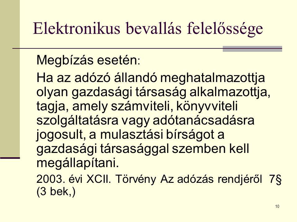 10 Elektronikus bevallás felelőssége Megbízás esetén : Ha az adózó állandó meghatalmazottja olyan gazdasági társaság alkalmazottja, tagja, amely számv