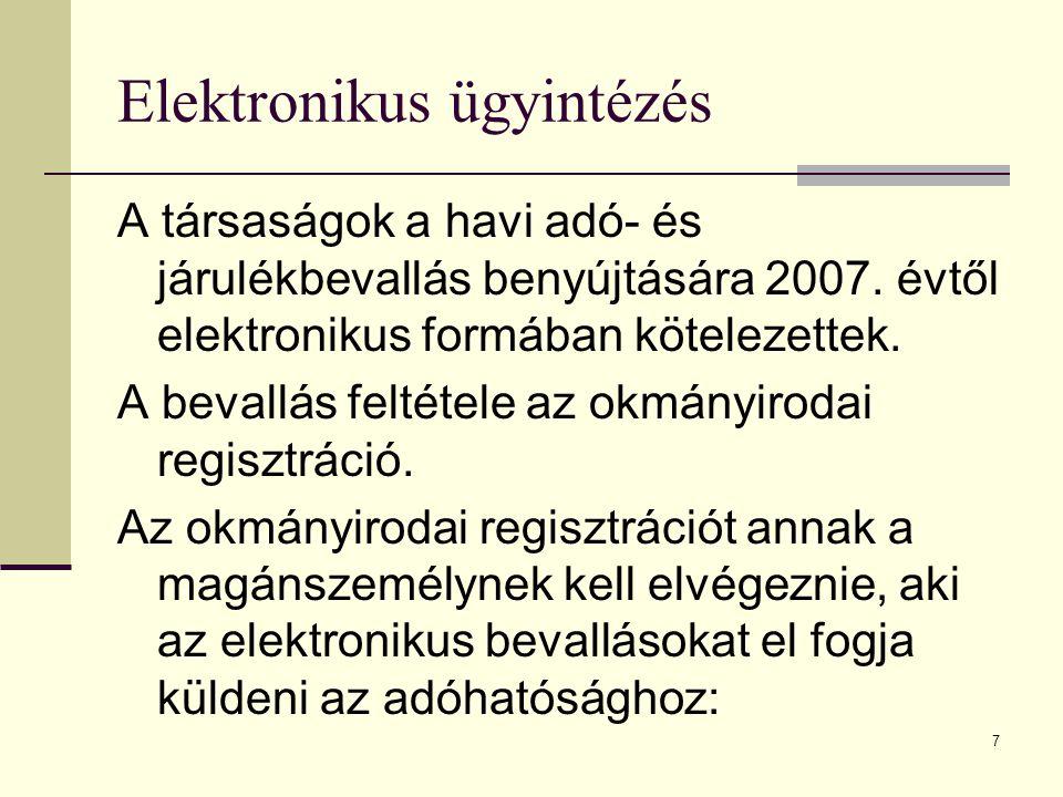 7 Elektronikus ügyintézés A társaságok a havi adó- és járulékbevallás benyújtására 2007. évtől elektronikus formában kötelezettek. A bevallás feltétel