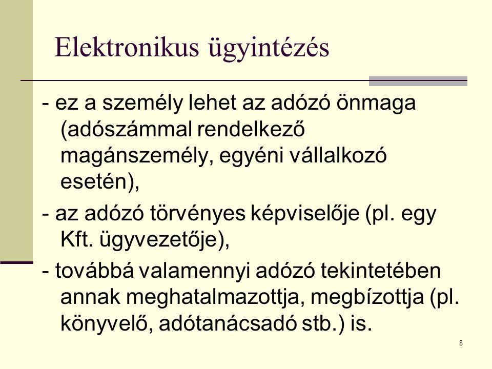 8 Elektronikus ügyintézés - ez a személy lehet az adózó önmaga (adószámmal rendelkező magánszemély, egyéni vállalkozó esetén), - az adózó törvényes ké