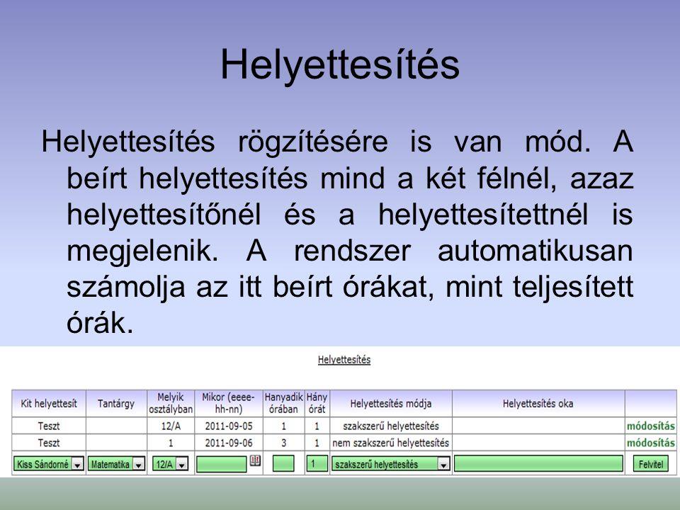Helyettesítés Helyettesítés rögzítésére is van mód. A beírt helyettesítés mind a két félnél, azaz helyettesítőnél és a helyettesítettnél is megjelenik