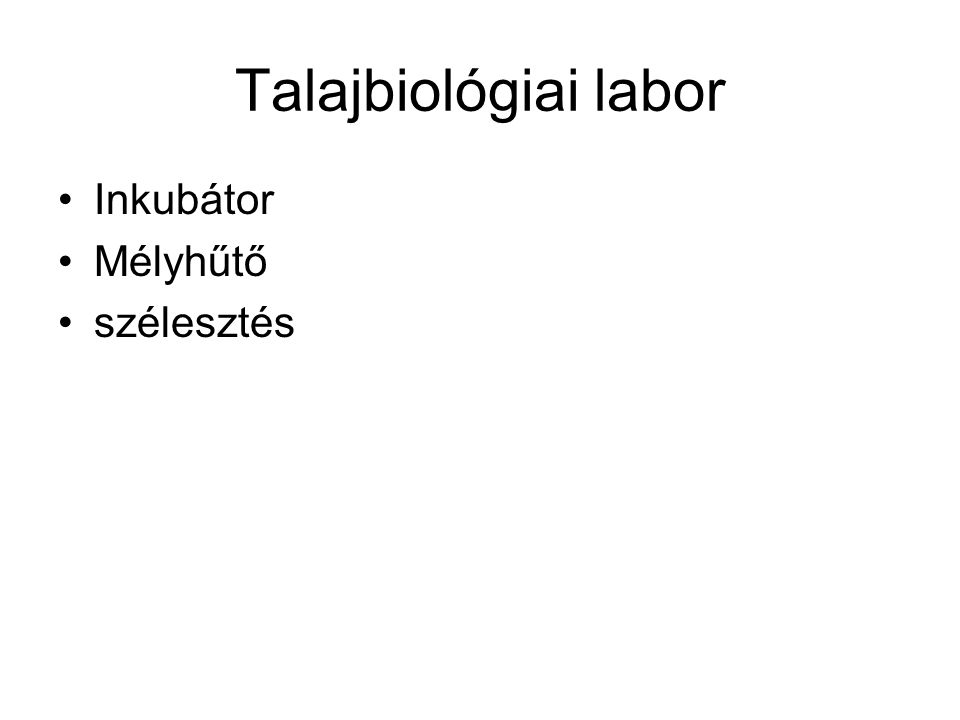Talajbiológiai labor •Inkubátor •Mélyhűtő •szélesztés