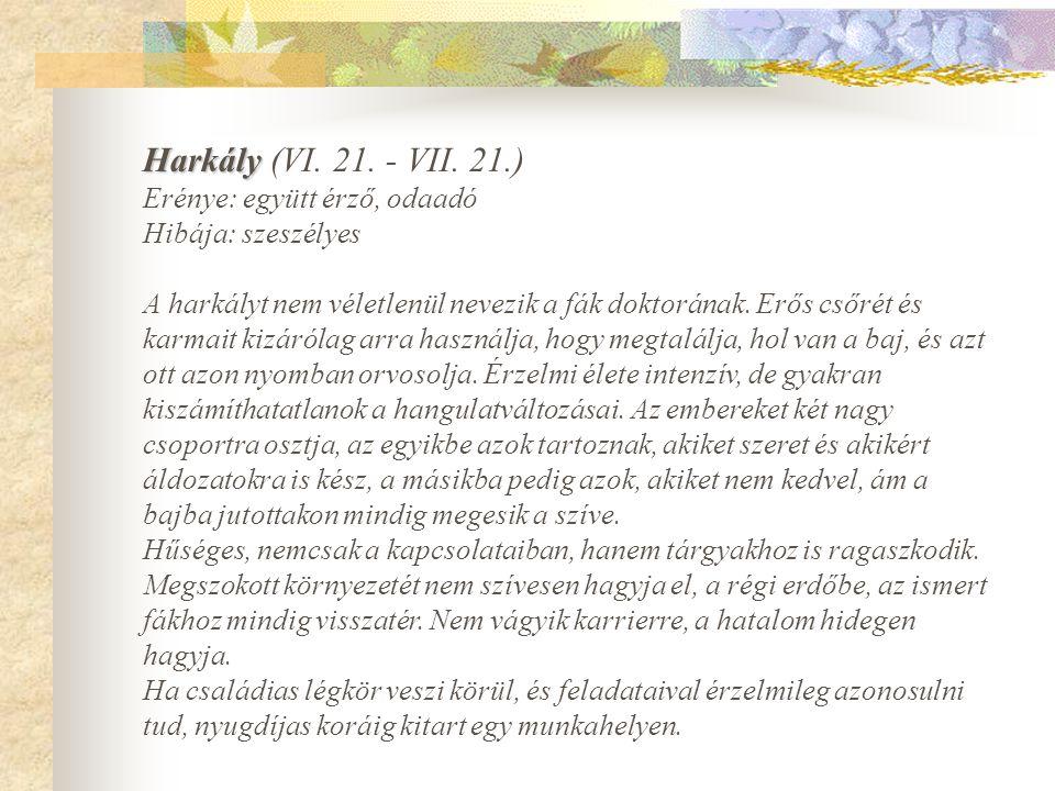 Harkály Harkály (VI. 21. - VII. 21.) Erénye: együtt érző, odaadó Hibája: szeszélyes A harkályt nem véletlenül nevezik a fák doktorának. Erős csőrét és