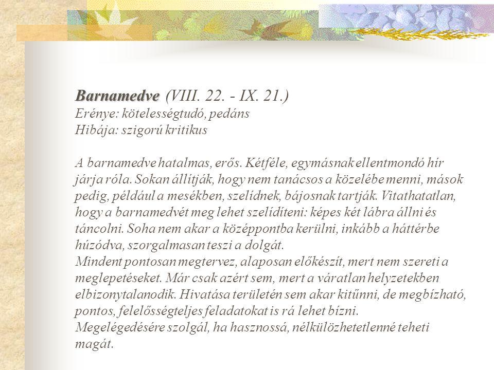 Barnamedve Barnamedve (VIII. 22. - IX. 21.) Erénye: kötelességtudó, pedáns Hibája: szigorú kritikus A barnamedve hatalmas, erős. Kétféle, egymásnak el
