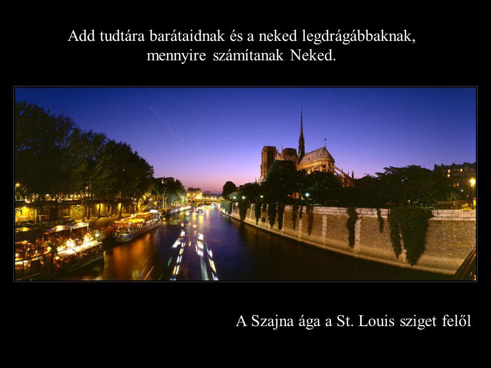 Notre-Dame a l´Archeveche hídról Senki sem fog rád emlékezni aszerint, hogy mit gondoltál titokban. Kérd az Urat, adjon erőt és bölcsességet, hogy köz