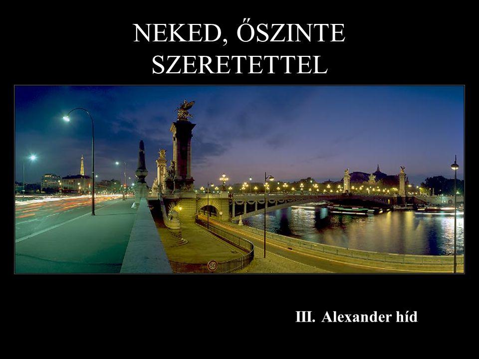 III. Alexander híd NEKED, ŐSZINTE SZERETETTEL