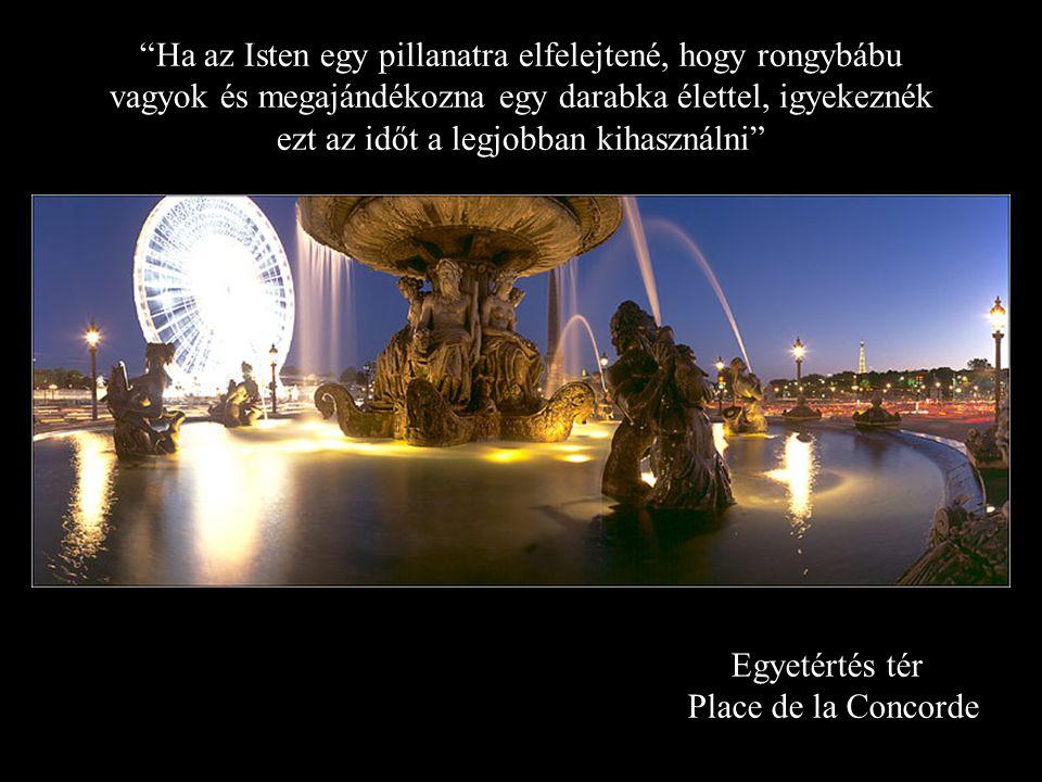 Egyetértés tér Place de la Concorde Ha az Isten egy pillanatra elfelejtené, hogy rongybábu vagyok és megajándékozna egy darabka élettel, igyekeznék ezt az időt a legjobban kihasználni