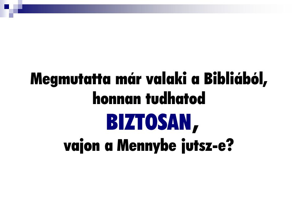 Megmutatta már valaki a Bibliából, honnan tudhatod, vajon a Mennybe jutsz-e? BIZTOSAN