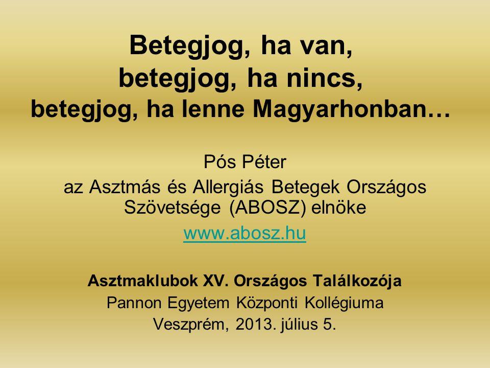 Betegjog, ha van, betegjog, ha nincs, betegjog, ha lenne Magyarhonban… Pós Péter az Asztmás és Allergiás Betegek Országos Szövetsége (ABOSZ) elnöke ww