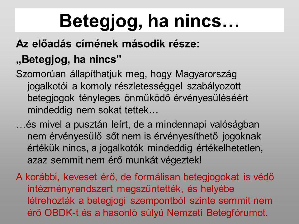 """Betegjog, ha nincs… Az előadás címének második része: """"Betegjog, ha nincs"""" Szomorúan állapíthatjuk meg, hogy Magyarország jogalkotói a komoly részlete"""