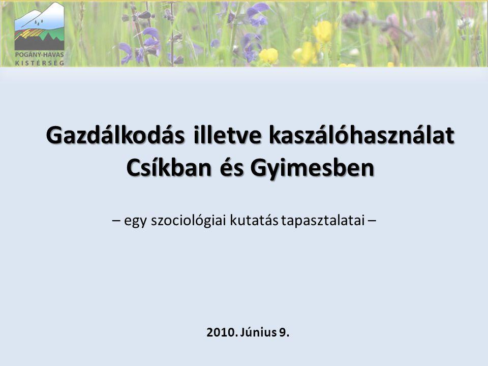 Gazdálkodás illetve kaszálóhasználat Csíkban és Gyimesben – egy szociológiai kutatás tapasztalatai – 2010.