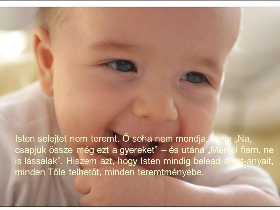 Isten általam akar megsimogatni egy gyermeket, általam akarja szebbé tenni a földet, általam akarja boldogabbá tenni az embereket.