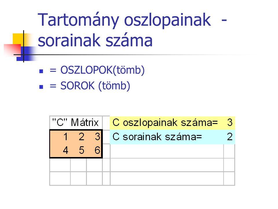 Tartomány oszlopainak - sorainak száma  = OSZLOPOK(tömb)  = SOROK (tömb)