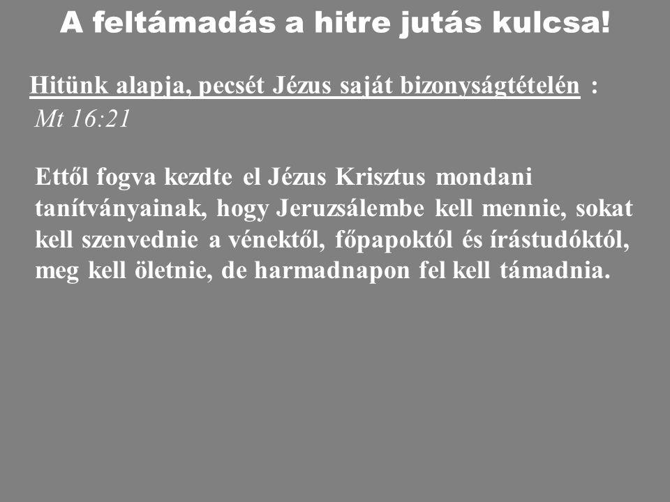 Mt 16:21 Ettől fogva kezdte el Jézus Krisztus mondani tanítványainak, hogy Jeruzsálembe kell mennie, sokat kell szenvednie a vénektől, főpapoktól és í