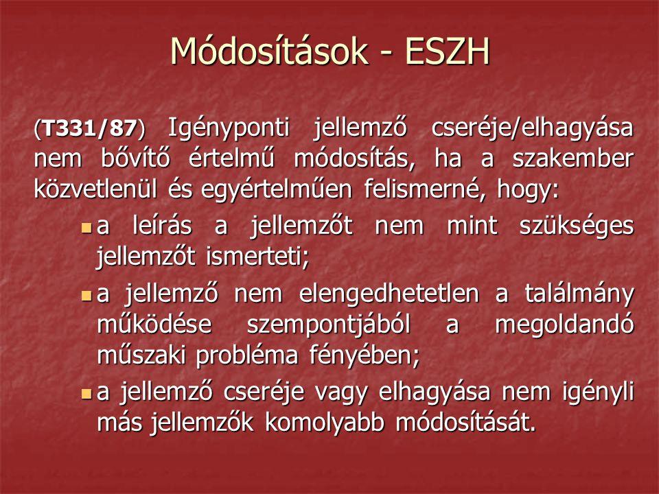 Módosítások - ESZH (T331/87) Igényponti jellemző cseréje/elhagyása nem bővítő értelmű módosítás, ha a szakember közvetlenül és egyértelműen felismerné