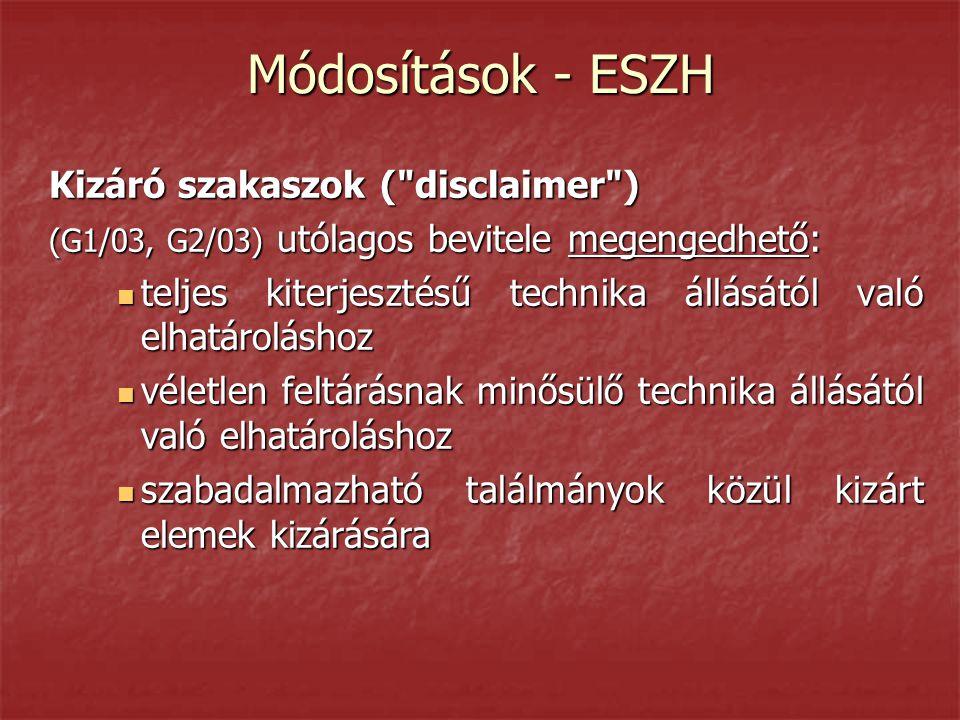 Módosítások - ESZH Kizáró szakaszok ( disclaimer ) (G1/03, G2/03) utólagos bevitele megengedhető:  teljes kiterjesztésű technika állásától való elhatároláshoz  véletlen feltárásnak minősülő technika állásától való elhatároláshoz  szabadalmazható találmányok közül kizárt elemek kizárására