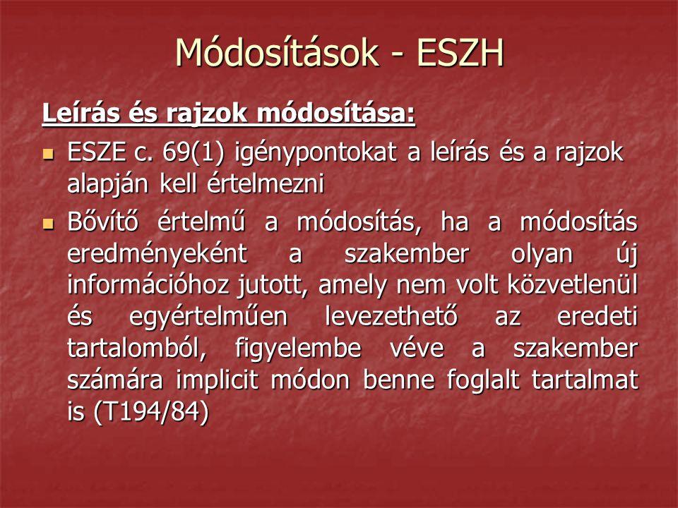 Módosítások - ESZH Leírás és rajzok módosítása:  ESZE c. 69(1) igénypontokat a leírás és a rajzok alapján kell értelmezni  Bővítő értelmű a módosítá