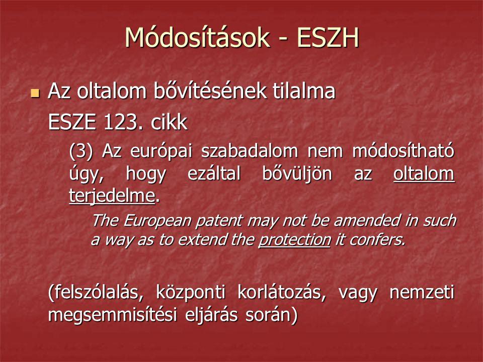 Módosítások - ESZH  Az oltalom bővítésének tilalma ESZE 123. cikk (3) Az európai szabadalom nem módosítható úgy, hogy ezáltal bővüljön az oltalom ter