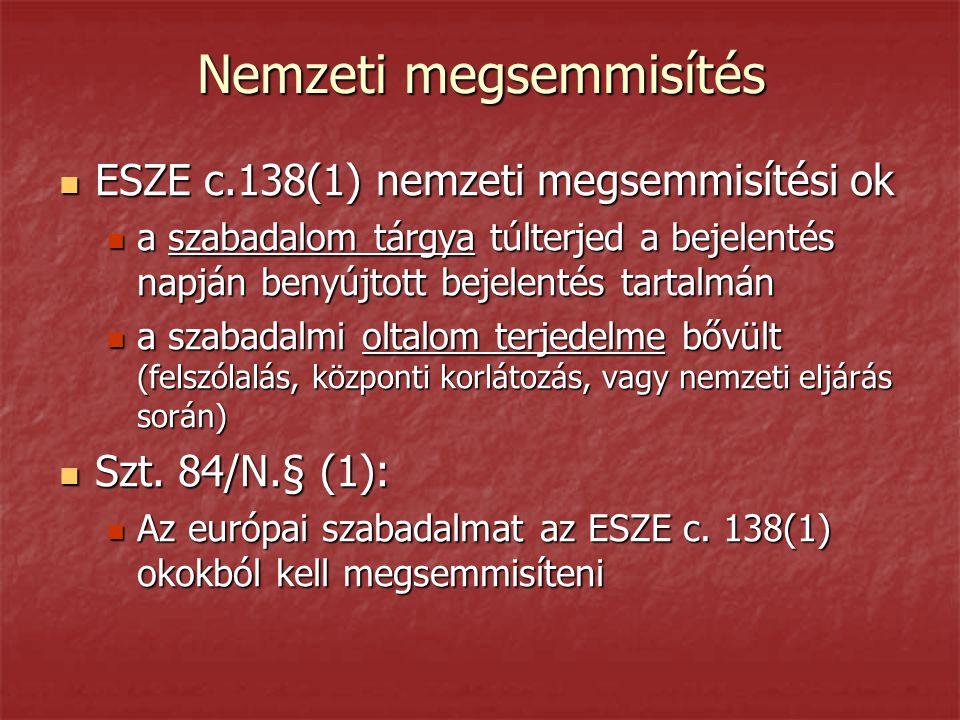Nemzeti megsemmisítés  ESZE c.138(1) nemzeti megsemmisítési ok  a szabadalom tárgya túlterjed a bejelentés napján benyújtott bejelentés tartalmán  a szabadalmi oltalom terjedelme bővült (felszólalás, központi korlátozás, vagy nemzeti eljárás során)  Szt.
