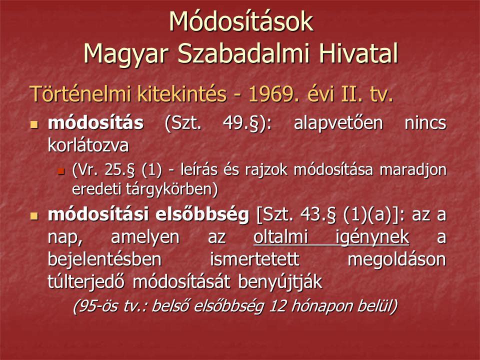 Módosítások Magyar Szabadalmi Hivatal Történelmi kitekintés - 1969. évi II. tv.  módosítás (Szt. 49.§): alapvetően nincs korlátozva  (Vr. 25.§ (1) -