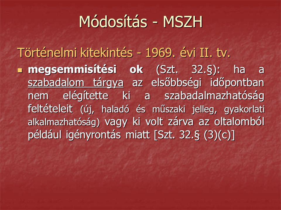 Módosítás - MSZH Történelmi kitekintés - 1969. évi II. tv.  megsemmisítési ok (Szt. 32.§): ha a szabadalom tárgya az elsőbbségi időpontban nem elégít