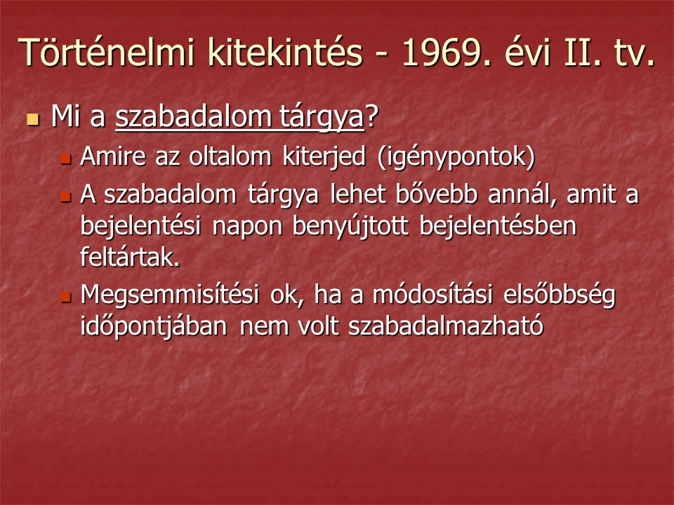 Történelmi kitekintés - 1969. évi II. tv.  Mi a szabadalom tárgya?  Amire az oltalom kiterjed (igénypontok)  A szabadalom tárgya lehet bővebb annál