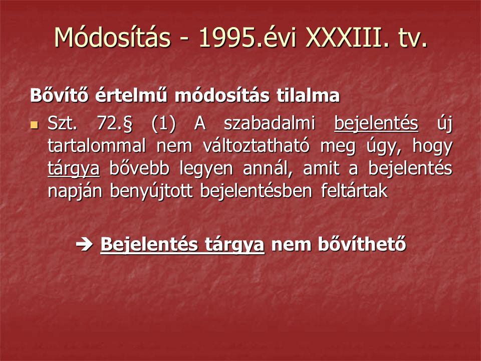 Módosítás - 1995.évi XXXIII. tv. Bővítő értelmű módosítás tilalma  Szt. 72.§ (1) A szabadalmi bejelentés új tartalommal nem változtatható meg úgy, ho