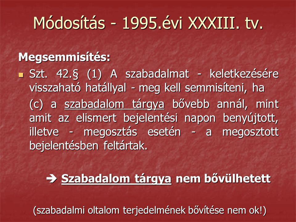 Módosítás - 1995.évi XXXIII. tv. Megsemmisítés:  Szt. 42.§ (1) A szabadalmat - keletkezésére visszaható hatállyal - meg kell semmisíteni, ha (c) a sz